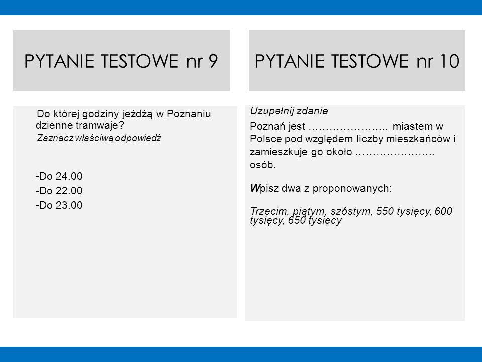 PYTANIE TESTOWE nr 9PYTANIE TESTOWE nr 10 Uzupełnij zdanie Poznań jest ………………….. miastem w Polsce pod względem liczby mieszkańców i zamieszkuje go oko