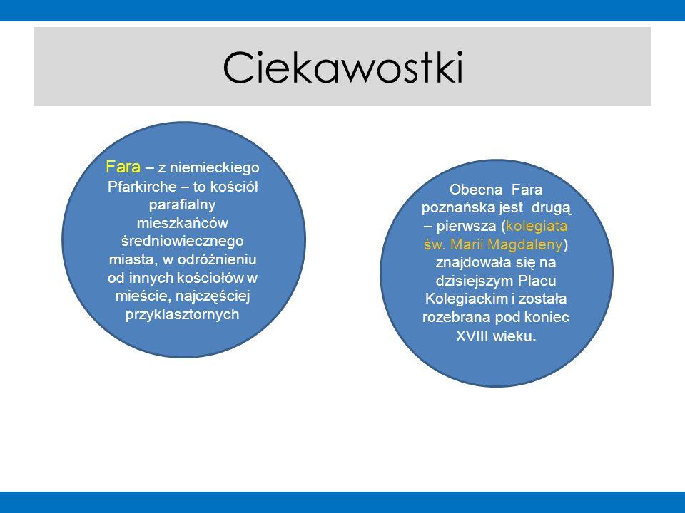 Ciekawostki Obecna Fara poznańska jest drugą – pierwsza (kolegiata św.