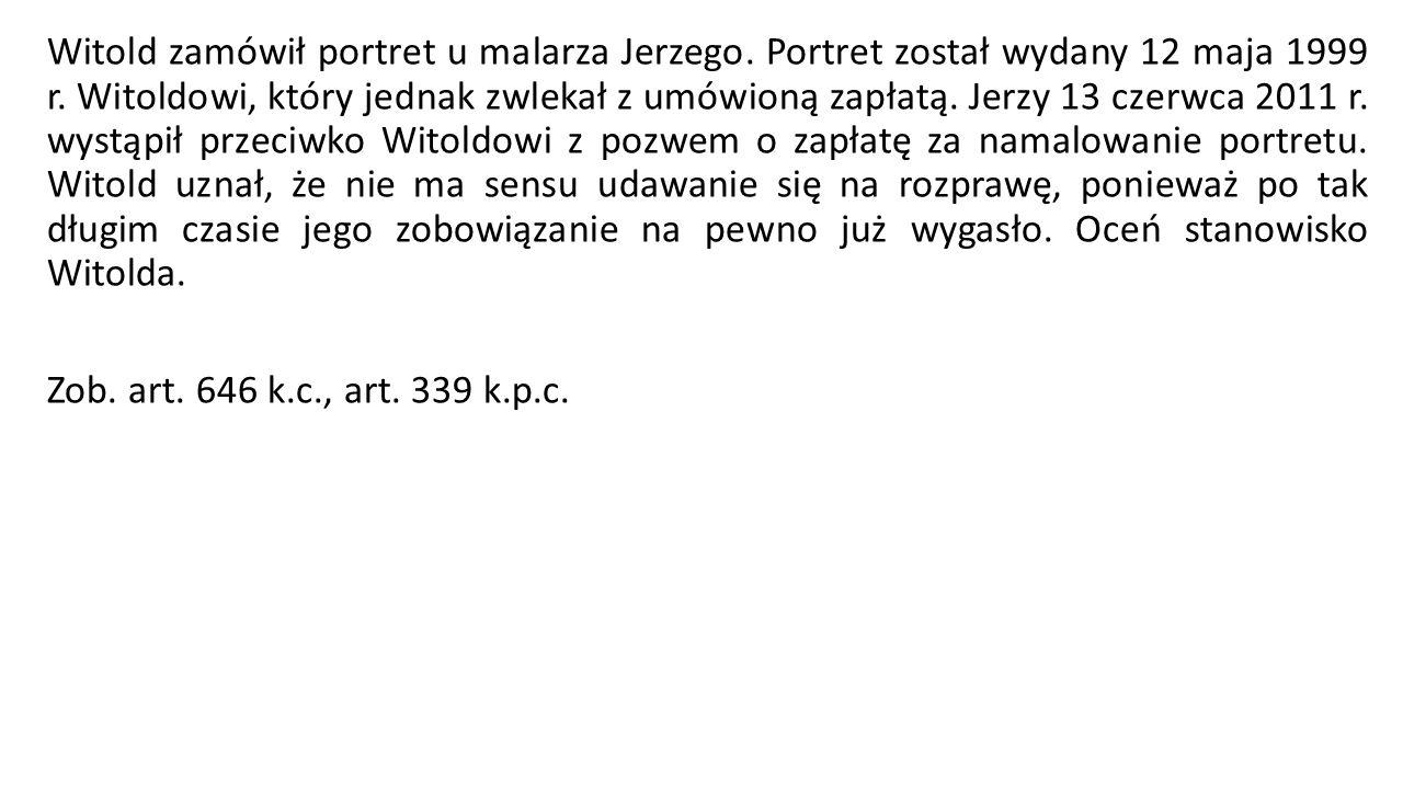 Witold zamówił portret u malarza Jerzego. Portret został wydany 12 maja 1999 r. Witoldowi, który jednak zwlekał z umówioną zapłatą. Jerzy 13 czerwca 2