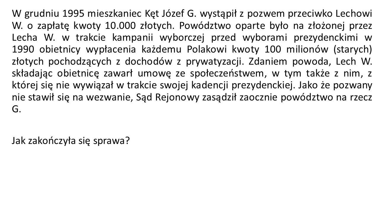 W grudniu 1995 mieszkaniec Kęt Józef G. wystąpił z pozwem przeciwko Lechowi W. o zapłatę kwoty 10.000 złotych. Powództwo oparte było na złożonej przez