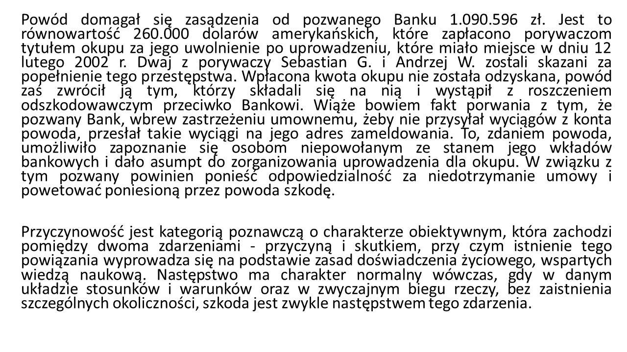 Powód domagał się zasądzenia od pozwanego Banku 1.090.596 zł. Jest to równowartość 260.000 dolarów amerykańskich, które zapłacono porywaczom tytułem o