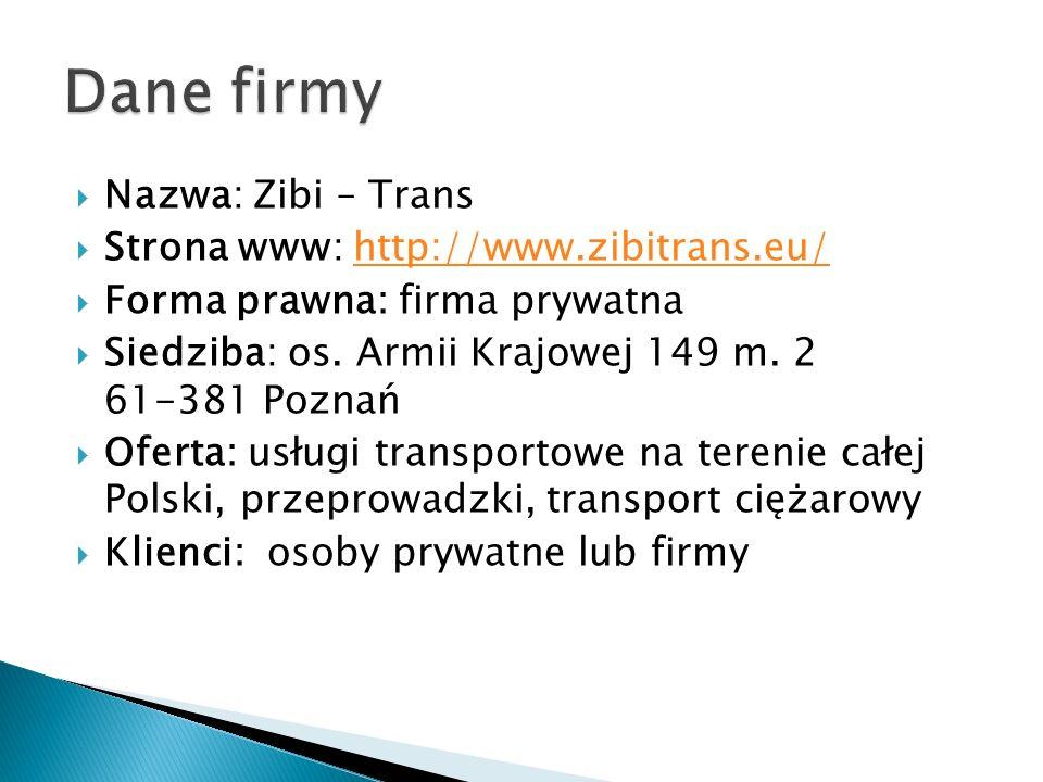  Nazwa: Zibi – Trans  Strona www: http://www.zibitrans.eu/http://www.zibitrans.eu/  Forma prawna: firma prywatna  Siedziba: os.