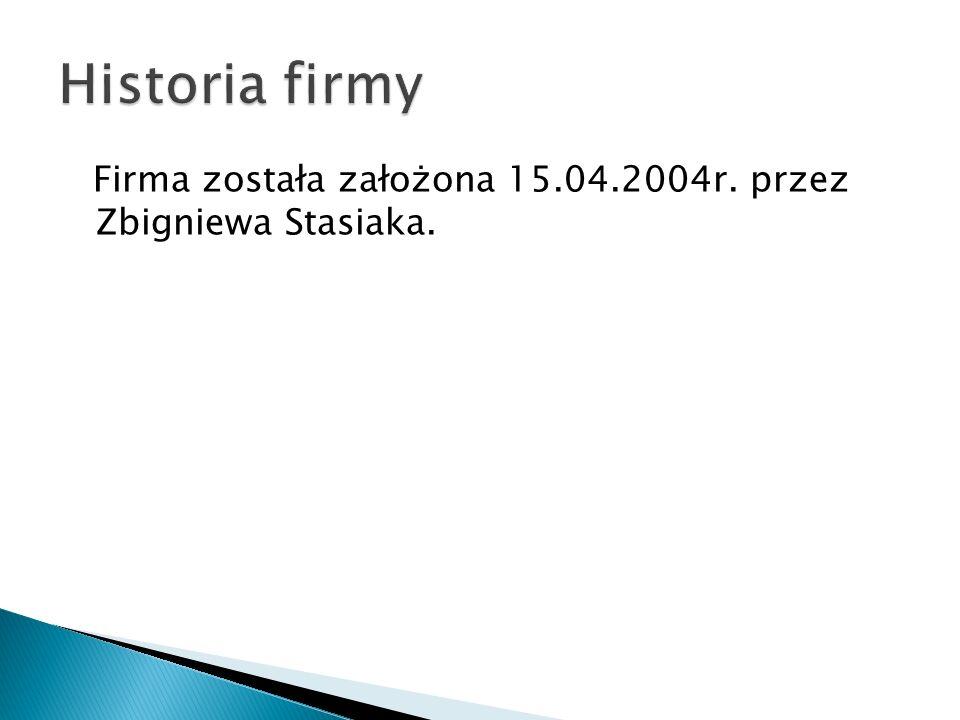 Firma została założona 15.04.2004r. przez Zbigniewa Stasiaka.