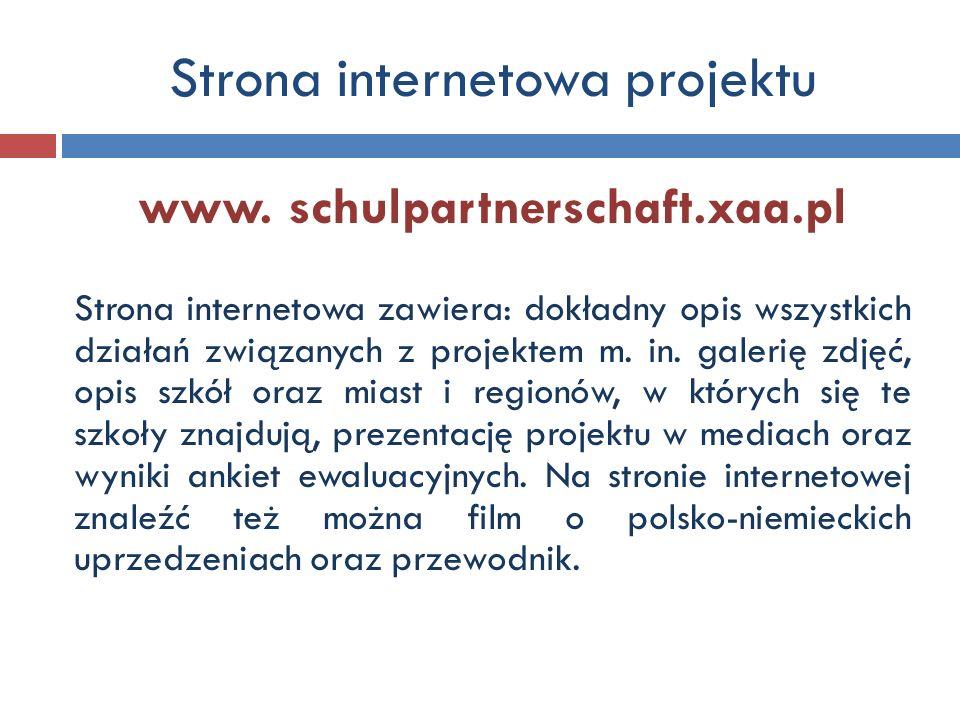 Strona internetowa projektu www. schulpartnerschaft.xaa.pl Strona internetowa zawiera: dokładny opis wszystkich działań związanych z projektem m. in.