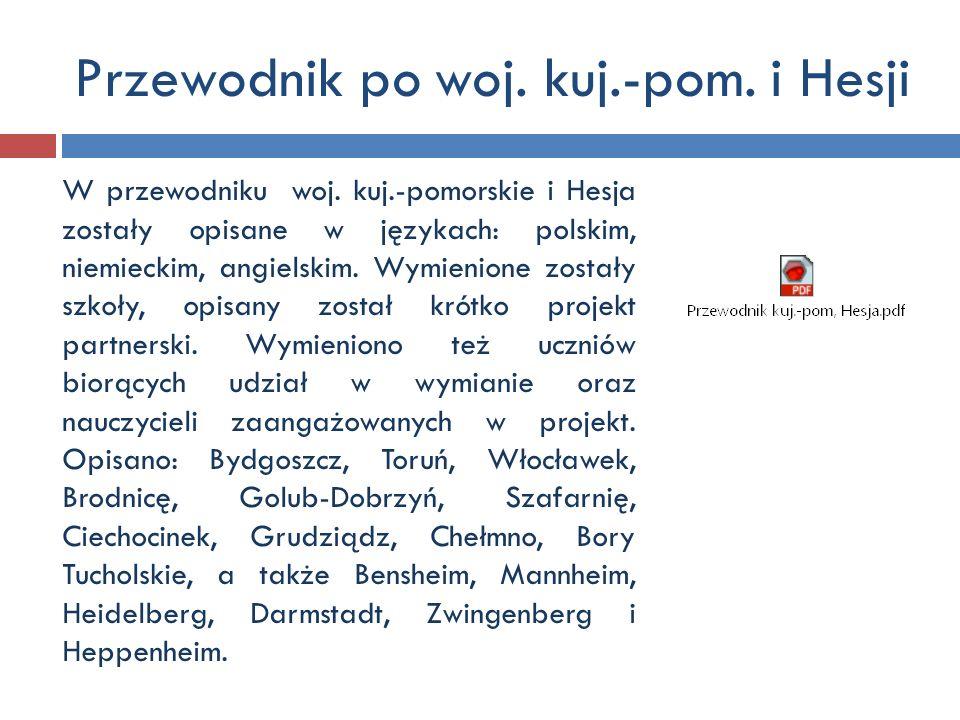 Przewodnik po woj. kuj.-pom. i Hesji W przewodniku woj. kuj.-pomorskie i Hesja zostały opisane w językach: polskim, niemieckim, angielskim. Wymienione