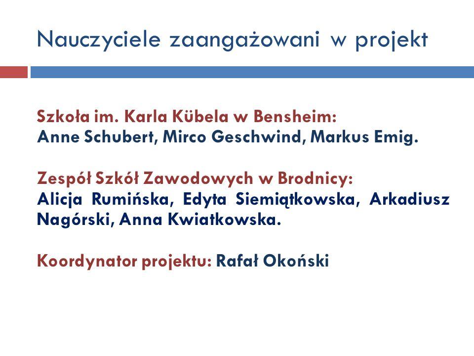 Nauczyciele zaangażowani w projekt Szkoła im. Karla Kübela w Bensheim: Anne Schubert, Mirco Geschwind, Markus Emig. Zespół Szkół Zawodowych w Brodnicy