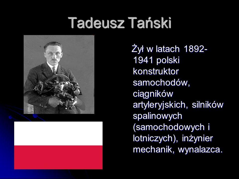 Tadeusz Tański Żył w latach 1892- 1941 polski konstruktor samochodów, ciągników artyleryjskich, silników spalinowych (samochodowych i lotniczych), inż