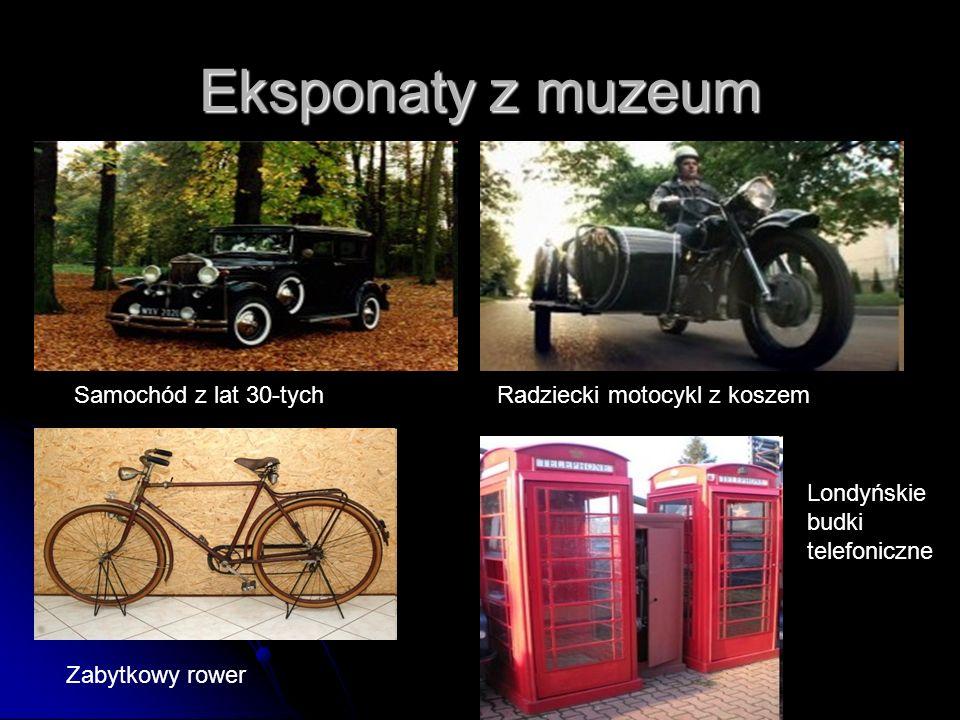 Eksponaty z muzeum Samochód z lat 30-tychRadziecki motocykl z koszem Zabytkowy rower Londyńskie budki telefoniczne