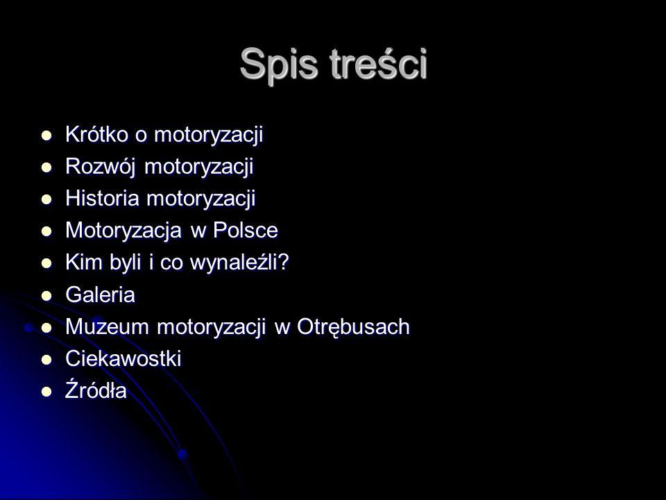 Spis treści Krótko o motoryzacji Krótko o motoryzacji Rozwój motoryzacji Rozwój motoryzacji Historia motoryzacji Historia motoryzacji Motoryzacja w Polsce Motoryzacja w Polsce Kim byli i co wynaleźli.