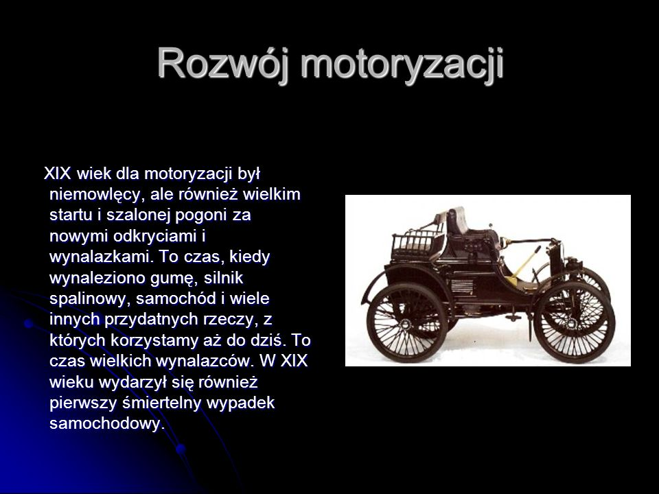 Rozwój motoryzacji XIX wiek dla motoryzacji był niemowlęcy, ale również wielkim startu i szalonej pogoni za nowymi odkryciami i wynalazkami. To czas,