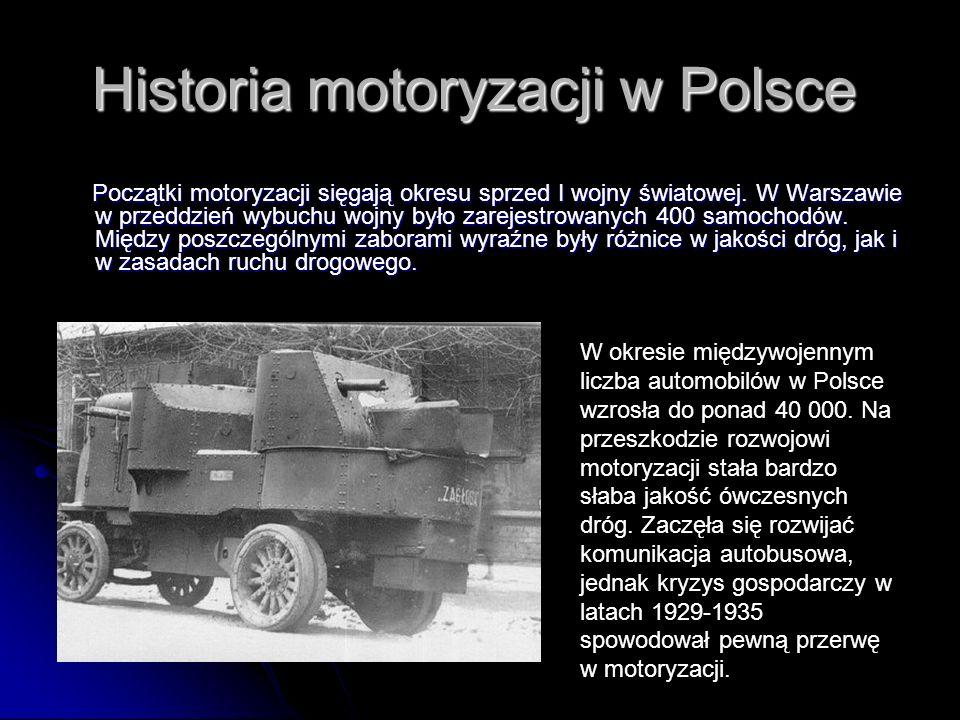 Historia motoryzacji w Polsce Początki motoryzacji sięgają okresu sprzed I wojny światowej. W Warszawie w przeddzień wybuchu wojny było zarejestrowany