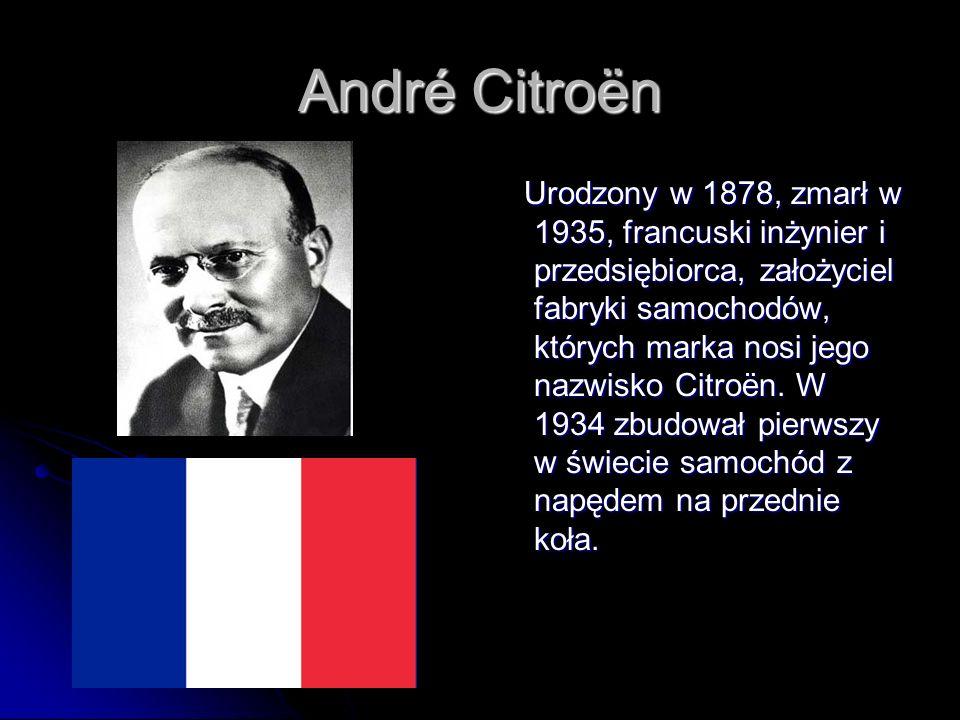 André Citroën Urodzony w 1878, zmarł w 1935, francuski inżynier i przedsiębiorca, założyciel fabryki samochodów, których marka nosi jego nazwisko Citroën.