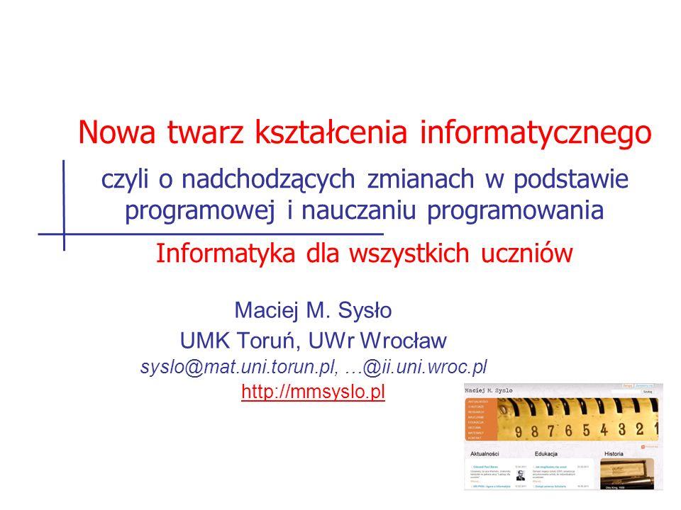 Diagnoza – aktualna sytuacja: (1)na każdym etapie edukacyjnym istnieją przedmioty informatyczne (2)w szkołach pracują nauczyciele tych przedmiotów (3)szkoły są wyposażone w podstawowy sprzęt informatyczny (4)środowiska programistyczne są powszechnie dostępne i bezpłatne (5)duże zaangażowanie uczniów i gotowość do udziału w zajęciach informatycznych/programistycznych 22 Maciej M.