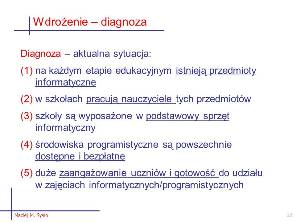 Diagnoza – aktualna sytuacja: (1)na każdym etapie edukacyjnym istnieją przedmioty informatyczne (2)w szkołach pracują nauczyciele tych przedmiotów (3)