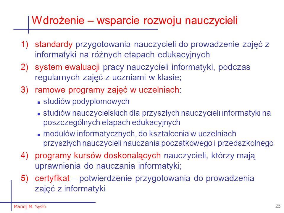 1)standardy przygotowania nauczycieli do prowadzenie zajęć z informatyki na różnych etapach edukacyjnych 2)system ewaluacji pracy nauczycieli informat