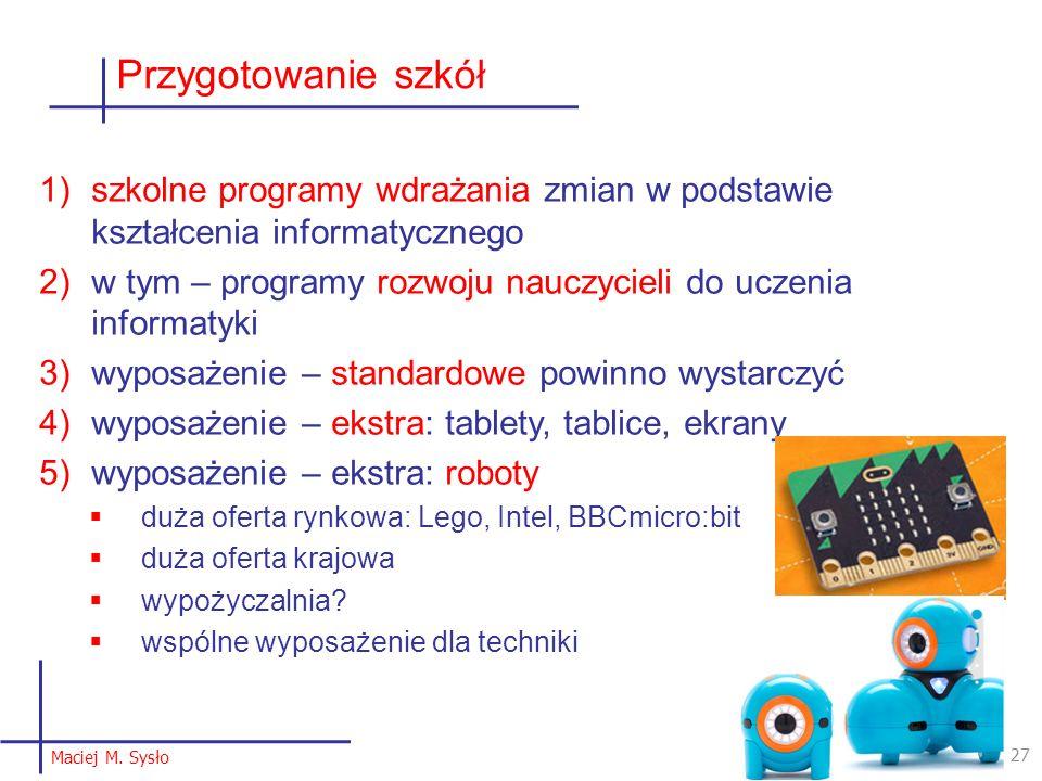 1)szkolne programy wdrażania zmian w podstawie kształcenia informatycznego 2)w tym – programy rozwoju nauczycieli do uczenia informatyki 3)wyposażenie