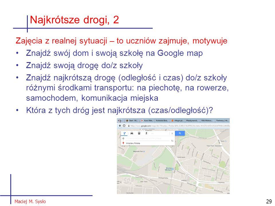 29 Zajęcia z realnej sytuacji – to uczniów zajmuje, motywuje Znajdź swój dom i swoją szkołę na Google map Znajdź swoją drogę do/z szkoły Znajdź najkró