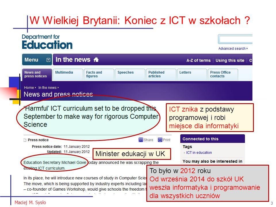 Ewolucja szkoły ku elastycznemu systemowi kształcenia M.M. Sysło W Wielkiej Brytanii: Koniec z ICT w szkołach ? 3 ICT znika z podstawy programowej i r