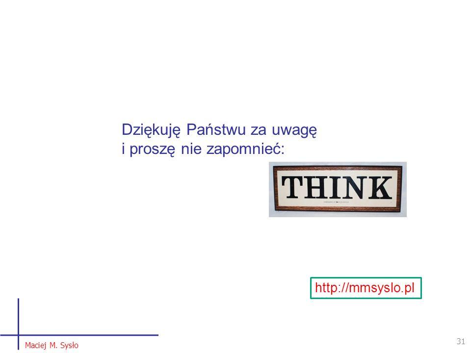 31 Maciej M. Sysło http://mmsyslo.pl Dziękuję Państwu za uwagę i proszę nie zapomnieć: