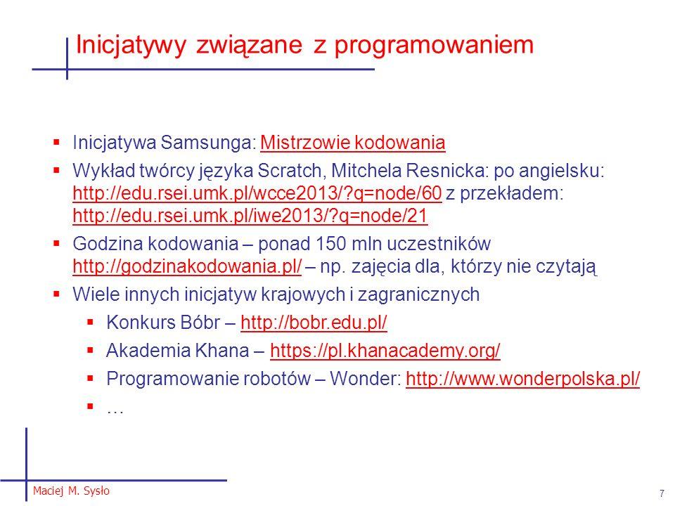 Maciej M. Sysło 7 Inicjatywy związane z programowaniem  Inicjatywa Samsunga: Mistrzowie kodowaniaMistrzowie kodowania  Wykład twórcy języka Scratch,