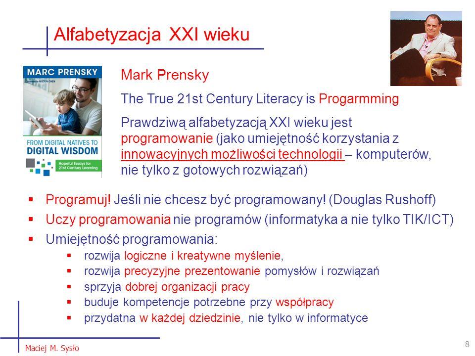Alfabetyzacja XXI wieku 8 Mark Prensky The True 21st Century Literacy is Progarmming Prawdziwą alfabetyzacją XXI wieku jest programowanie (jako umieję