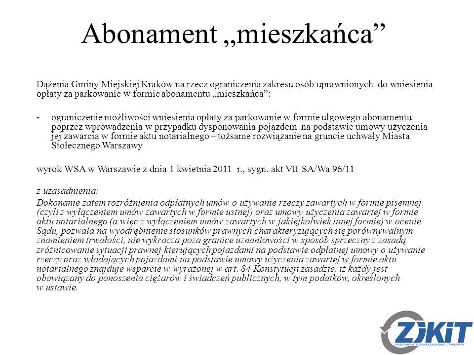 """Abonament """"mieszkańca Dążenia Gminy Miejskiej Kraków na rzecz ograniczenia zakresu osób uprawnionych do wniesienia opłaty za parkowanie w formie abonamentu """"mieszkańca : -ograniczenie możliwości wniesienia opłaty za parkowanie w formie ulgowego abonamentu poprzez wprowadzenia w przypadku dysponowania pojazdem na podstawie umowy użyczenia jej zawarcia w formie aktu notarialnego – tożsame rozwiązanie na gruncie uchwały Miasta Stołecznego Warszawy wyrok WSA w Warszawie z dnia 1 kwietnia 2011 r., sygn."""