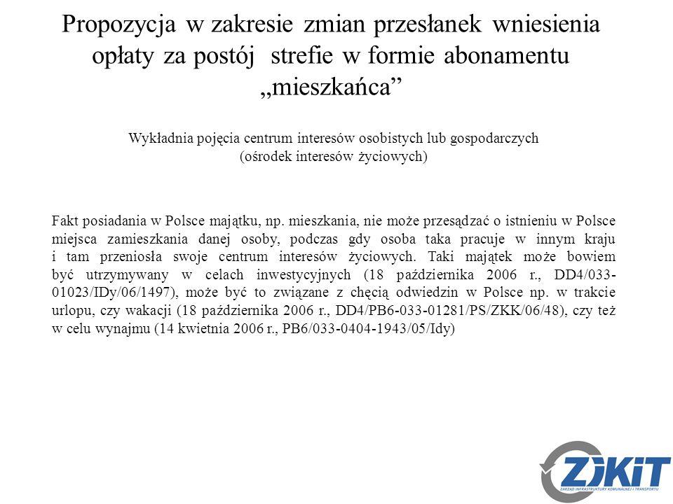 """Propozycja w zakresie zmian przesłanek wniesienia opłaty za postój strefie w formie abonamentu """"mieszkańca Wykładnia pojęcia centrum interesów osobistych lub gospodarczych (ośrodek interesów życiowych) Fakt posiadania w Polsce majątku, np."""