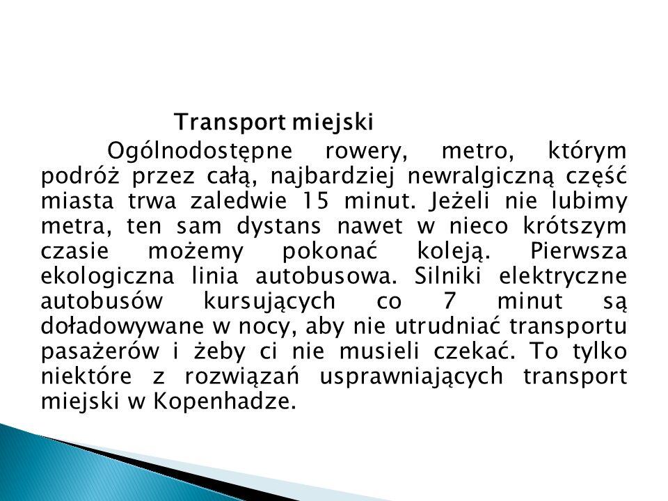 Transport miejski Ogólnodostępne rowery, metro, którym podróż przez całą, najbardziej newralgiczną część miasta trwa zaledwie 15 minut.