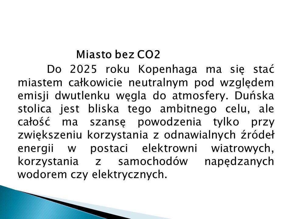 Miasto bez CO2 Do 2025 roku Kopenhaga ma się stać miastem całkowicie neutralnym pod względem emisji dwutlenku węgla do atmosfery.