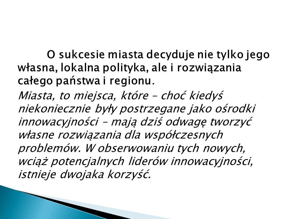 O sukcesie miasta decyduje nie tylko jego własna, lokalna polityka, ale i rozwiązania całego państwa i regionu.
