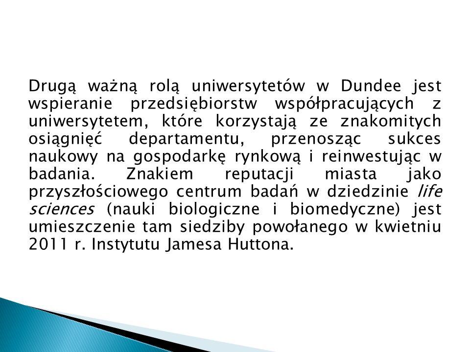 Drugą ważną rolą uniwersytetów w Dundee jest wspieranie przedsiębiorstw współpracujących z uniwersytetem, które korzystają ze znakomitych osiągnięć departamentu, przenosząc sukces naukowy na gospodarkę rynkową i reinwestując w badania.