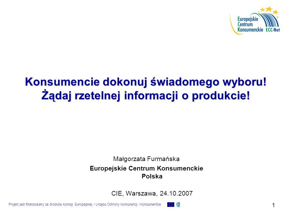 Projekt jest finansowany ze środków Komisji Europejskiej i Urzędu Ochrony Konkurencji i Konsumentów 12 Reklamuj poprzez wskazanie nieuczciwej praktyki handlowej  Gdy: - praktyka jest sprzeczna z wymogami dobrych obyczajów w obrocie konsumenckim - nastąpiło istotne zniekształcenie zachowań rynkowych np.