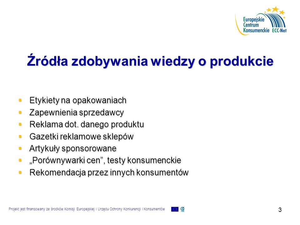 Projekt jest finansowany ze środków Komisji Europejskiej i Urzędu Ochrony Konkurencji i Konsumentów 4 Działania mające poszerzyć wiedzę o produkcie  Zielona księga dot.