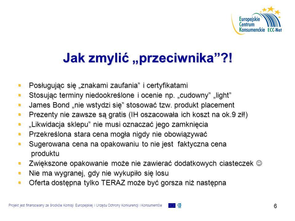 Projekt jest finansowany ze środków Komisji Europejskiej i Urzędu Ochrony Konkurencji i Konsumentów 7 Kiedy konsument jest wprowadzony w błąd.