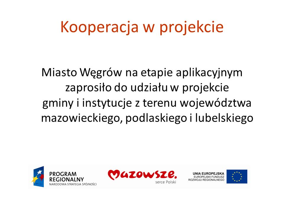 Kooperacja w projekcie Miasto Węgrów na etapie aplikacyjnym zaprosiło do udziału w projekcie gminy i instytucje z terenu województwa mazowieckiego, podlaskiego i lubelskiego