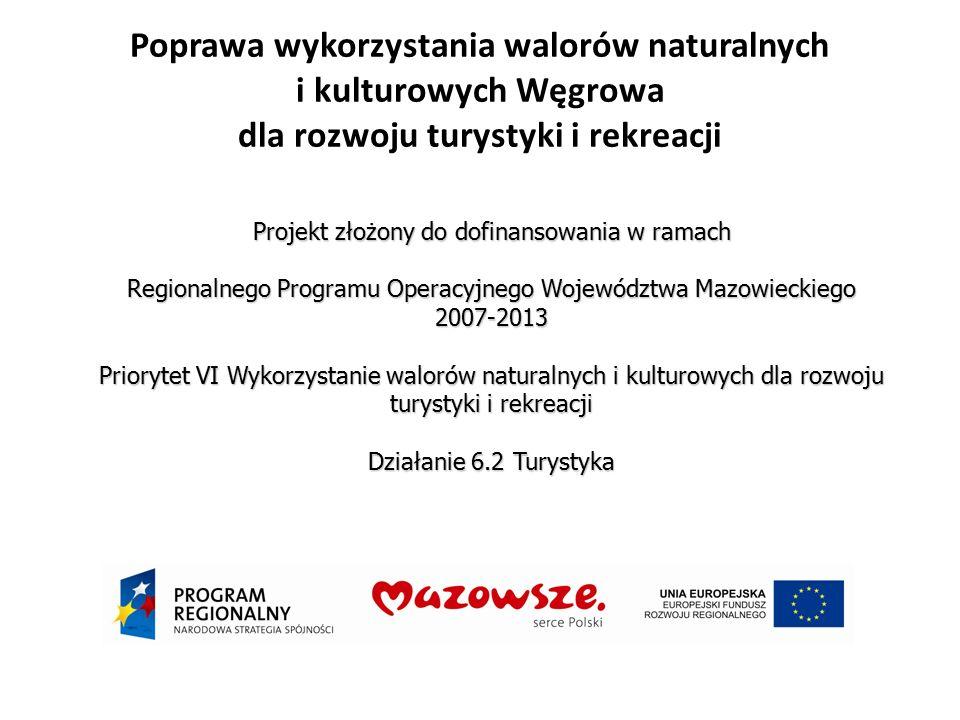 Projekt złożony do dofinansowania w ramach Regionalnego Programu Operacyjnego Województwa Mazowieckiego 2007-2013 Priorytet VI Wykorzystanie walorów naturalnych i kulturowych dla rozwoju turystyki i rekreacji Działanie 6.2 Turystyka
