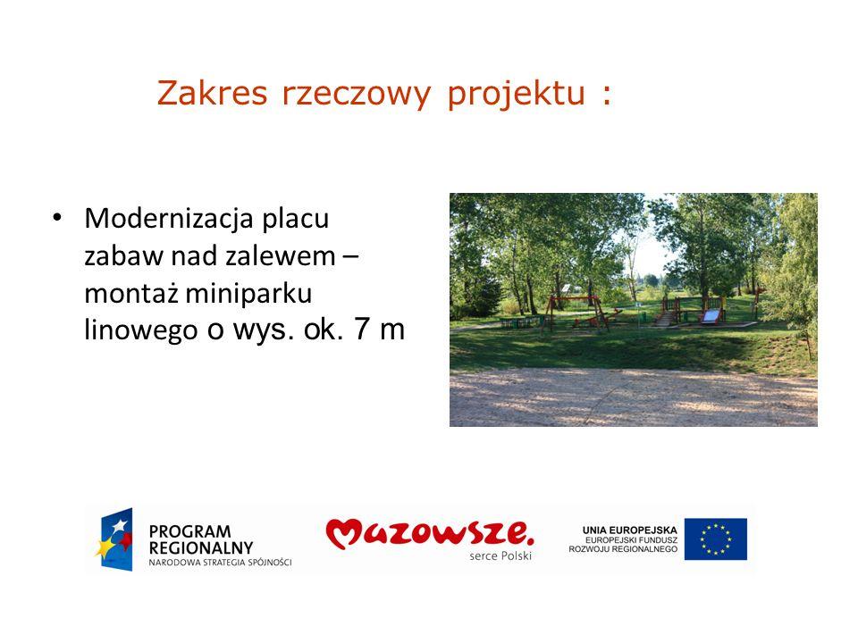 Modernizacja placu zabaw nad zalewem – montaż miniparku linowego o wys. ok. 7 m Zakres rzeczowy projektu :