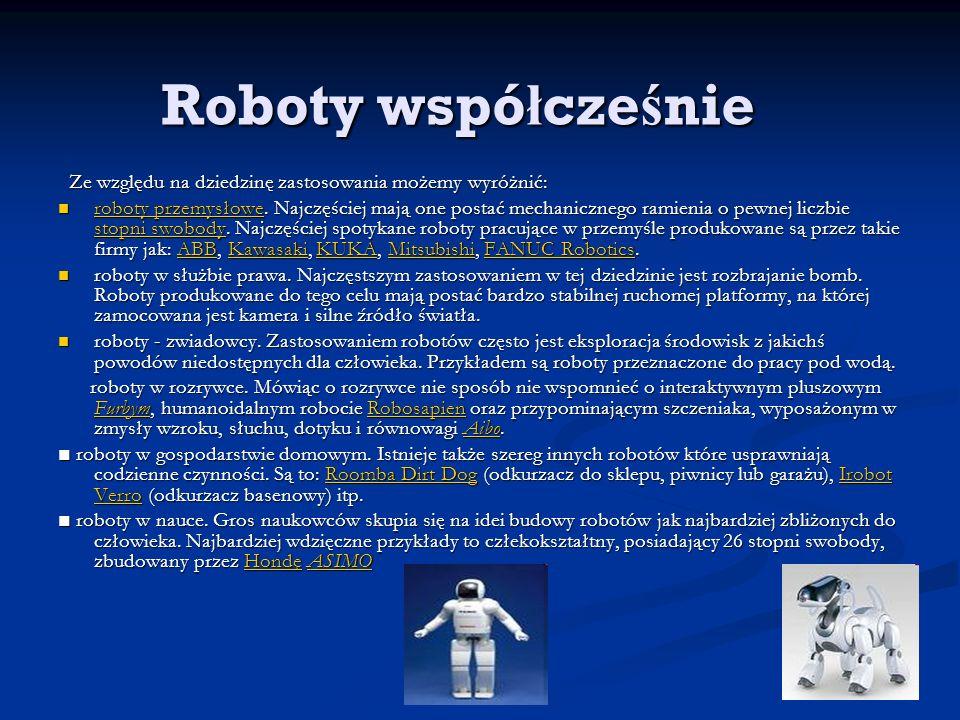 Roboty wspó ł cze ś nie Ze względu na dziedzinę zastosowania możemy wyróżnić: Ze względu na dziedzinę zastosowania możemy wyróżnić: roboty przemysłowe.