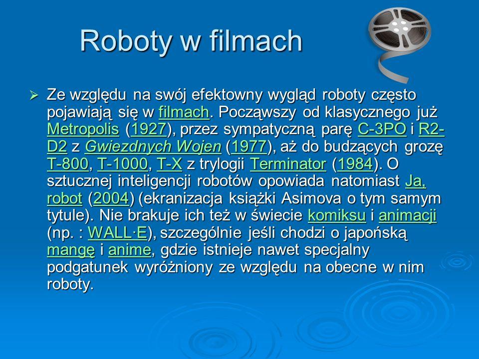 Roboty w filmach  Ze względu na swój efektowny wygląd roboty często pojawiają się w filmach.