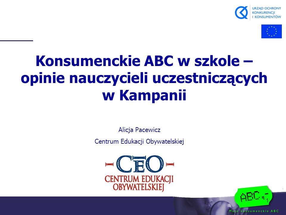 1 Konsumenckie ABC w szkole – opinie nauczycieli uczestniczących w Kampanii Alicja Pacewicz Centrum Edukacji Obywatelskiej