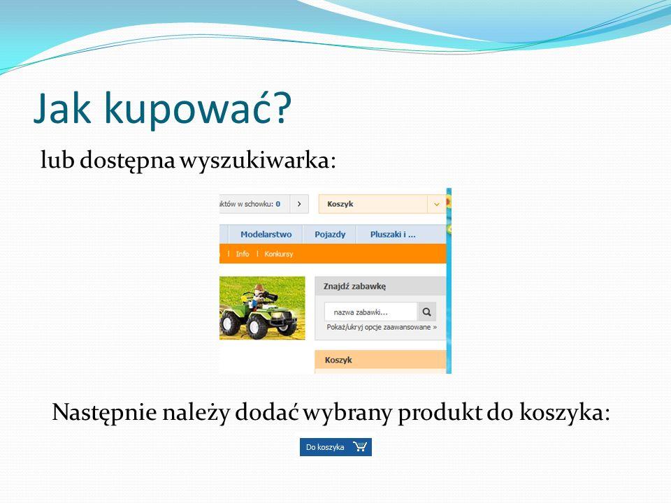 Jak kupować lub dostępna wyszukiwarka: Następnie należy dodać wybrany produkt do koszyka: