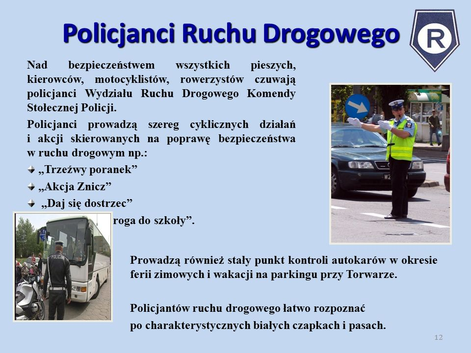 Policjanci Ruchu Drogowego Nad bezpieczeństwem wszystkich pieszych, kierowców, motocyklistów, rowerzystów czuwają policjanci Wydziału Ruchu Drogowego