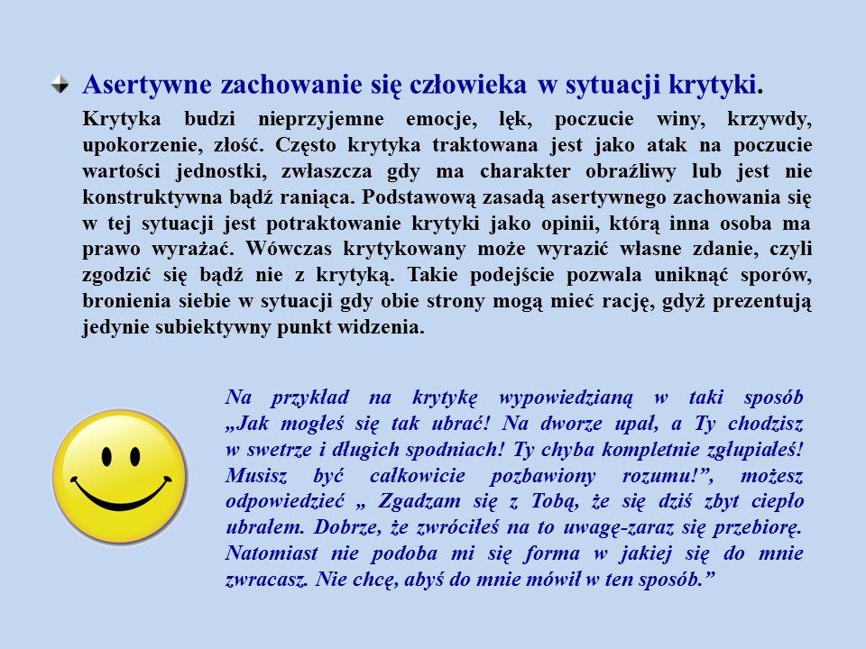 Asertywne zachowanie się człowieka w sytuacji krytyki. Krytyka budzi nieprzyjemne emocje, lęk, poczucie winy, krzywdy, upokorzenie, złość. Często kryt