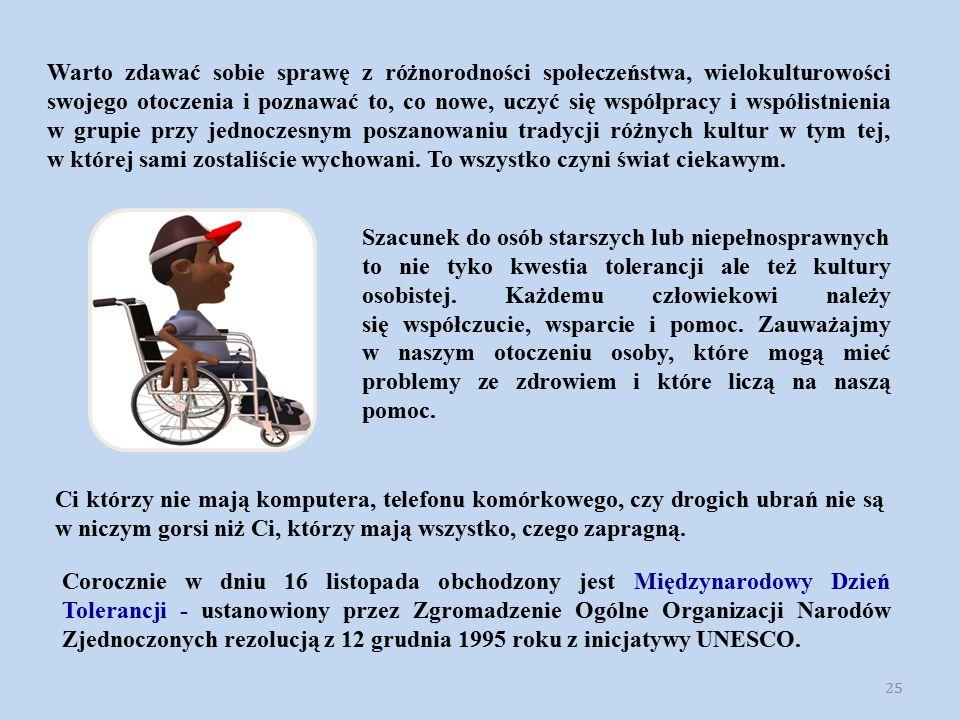 Szacunek do osób starszych lub niepełnosprawnych to nie tyko kwestia tolerancji ale też kultury osobistej. Każdemu człowiekowi należy się współczucie,