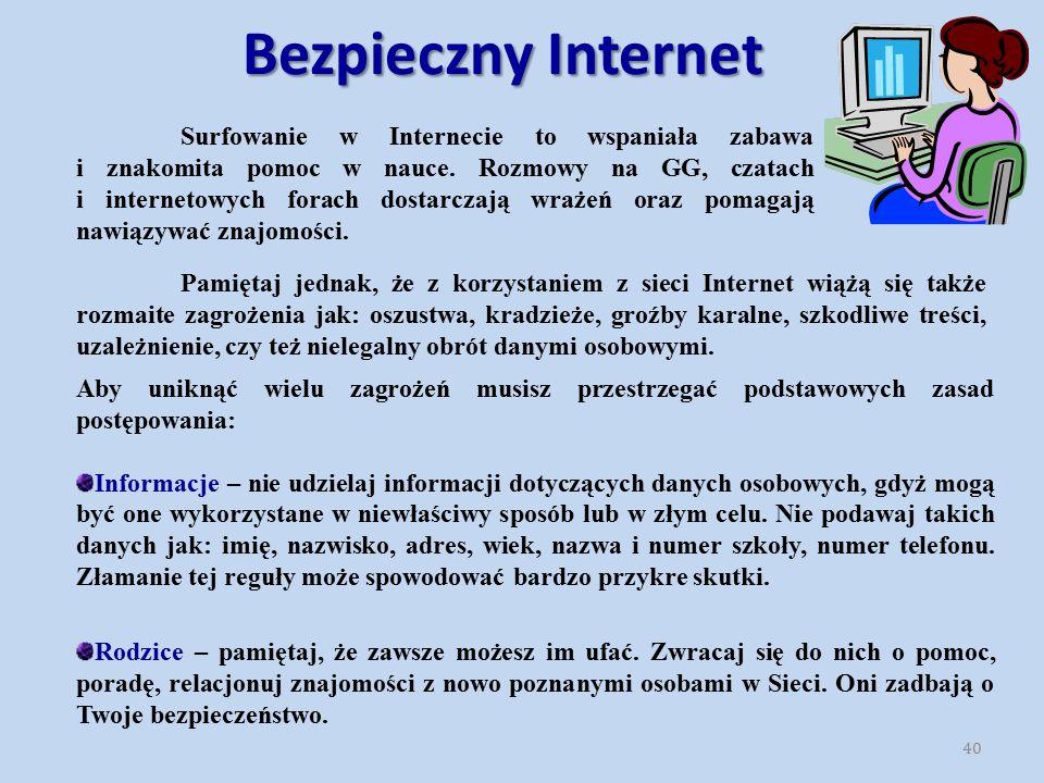 Bezpieczny Internet Pamiętaj jednak, że z korzystaniem z sieci Internet wiążą się także rozmaite zagrożenia jak: oszustwa, kradzieże, groźby karalne,