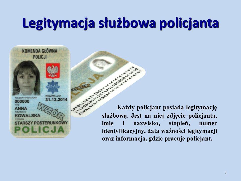 Legitymacja służbowa policjanta Każdy policjant posiada legitymację służbową. Jest na niej zdjęcie policjanta, imię i nazwisko, stopień, numer identyf