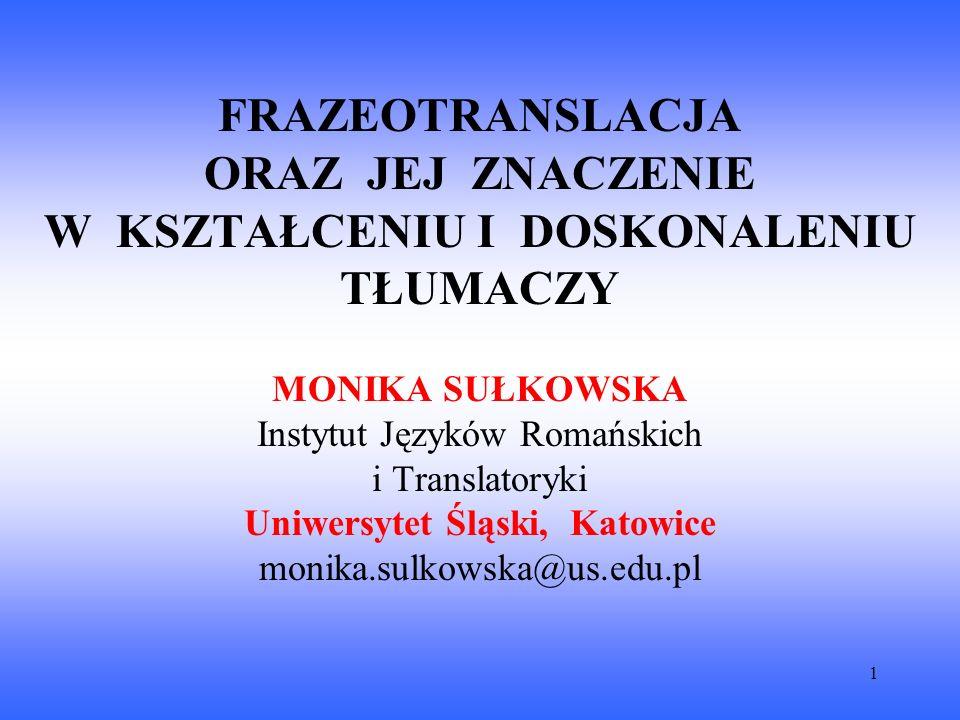 2 FRAZEOTRANSLACJA TranslatorykaFrazeologia Językoznawstwo kontrastywne Frazeodydaktyka Integracja i korelacja różnych dyscyplin naukowych w obrębie frazeotranslacji.