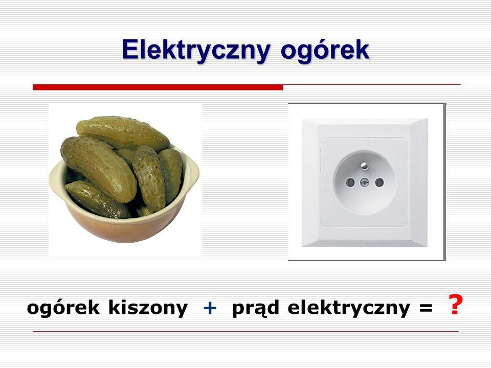 Elektryczny ogórek ogórek kiszony + prąd elektryczny =