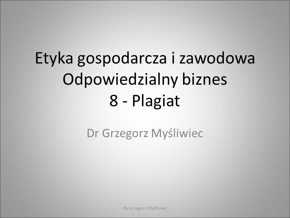 Etyka gospodarcza i zawodowa Odpowiedzialny biznes 8 - Plagiat Dr Grzegorz Myśliwiec By Grzegorz Myśliwiec