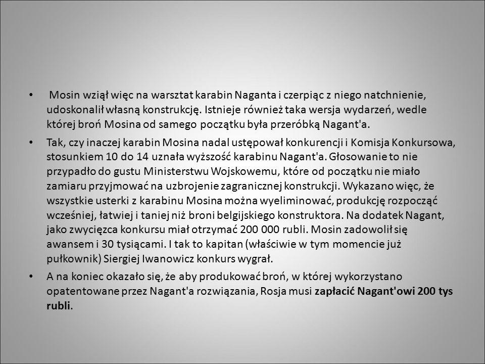 Mosin wziął więc na warsztat karabin Naganta i czerpiąc z niego natchnienie, udoskonalił własną konstrukcję.